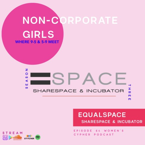 Women's Cypher Podcast: NON-CORPORATE GIRLS & =SPACE